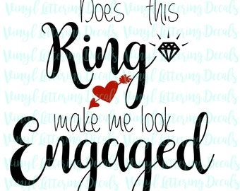 SVG file engaged | Cricut, Cameo, Silhouette | Engagement | Cut file | Does This Ring Make Me Look Engaged | Instant digital download file