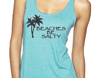 Beaches Be Salty Womens/Mens TANK/TEE