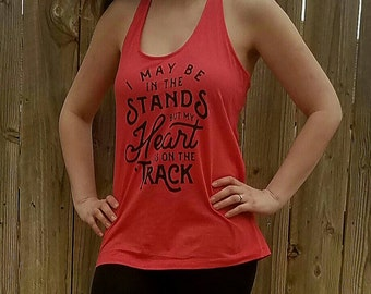 I May Be In The Stands, But My Heart Is On The Track - Racer-back tee
