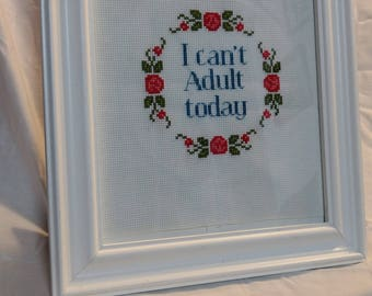 i cant adult today framed cross stitching quote