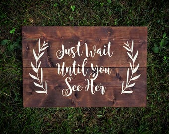 Just Wait Until You See Her | Wood Sign | Ring Bearer Sign | White on Wood