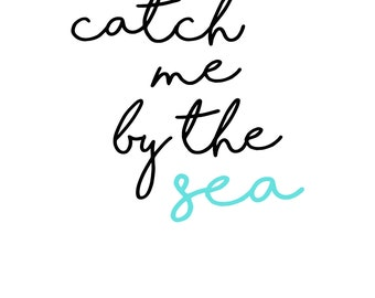Catch me by the sea print