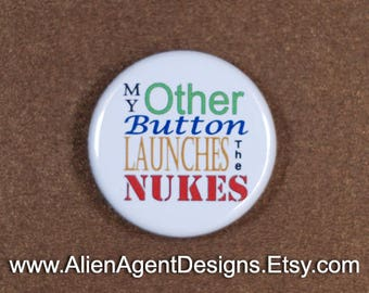 My Other Button, Launches the Nukes, Laser Printed Button, Pinback Button Badge, Magnet or Button, Text Only Pin, Gift for Him, Gift for Her