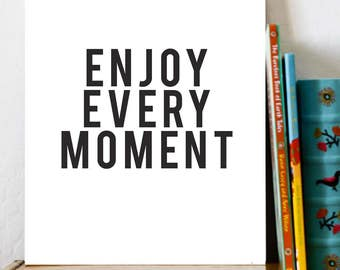 25% OFF Enjoy Every Moment Black and White Typography Print, Inspirational, Motivational, Home Decor, Motivational Quote Inspirational Quote