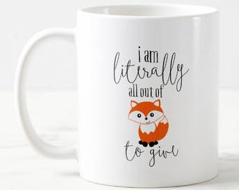 I Am Literally All Out Of Fox 11oz Funny Unique Coffee Mug Quote Mug Gift For Him Her Sarcastic Mug Gift Under 20 Mom Dad Personalized Gift