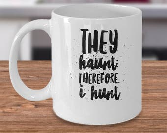 Gift For Ghost Hunters - Ghost Coffee Mug - Ghost Hunting Gifts - They Haunt Therefore I Hunt - Halloween Theme Present
