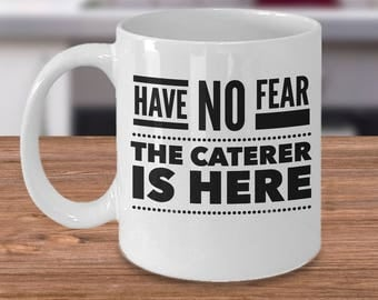 Gifts For Caterer - Funny Catering Mug - Have No Fear The Caterer Is Here - Inexpensive Caterers Coffee Cup