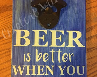 Beer is Better When You Drink Together Bottle Opener