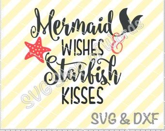 Mermaid Wish and Starfish Kisses Svg - Mermaid Svg - Starfish Svg - SVG File - DXF File - Read Details!