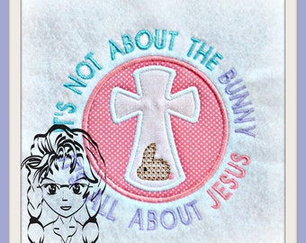 It's not about the bunny, It's all about JESUS, Cross Applique Design ~ Downloadable DiGiTaL Machine Embroidery Design by Carrie