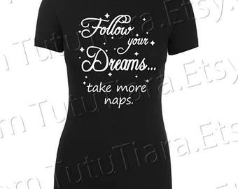 Follow Your Dreams... take more naps Shirt Graphic Tee Black and White T-shirt for girls, teens, women