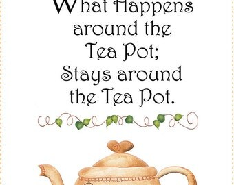 Tea Pot for Girlfriend Wisdom - What Happens Around the Tea Pot, Stays.....