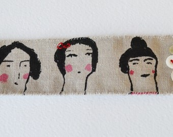 CUFF Bracelet.  Textile - hand printed and painted girls on linen - ooak