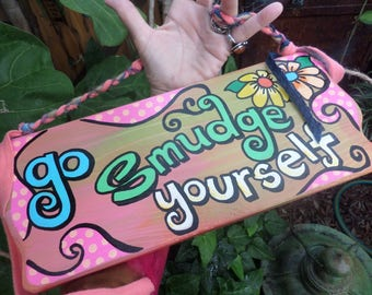 Go Smudge yourself, Smudge sign, smudge stick, remove negative vibes, cleansing,  bad vibes, smudging, hippie sign, incense, hippie decor