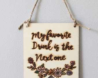 Wood burned bunting sign - Sassy wood burned sign - wall hanging - funny wood sign - My favorite drink is the next one