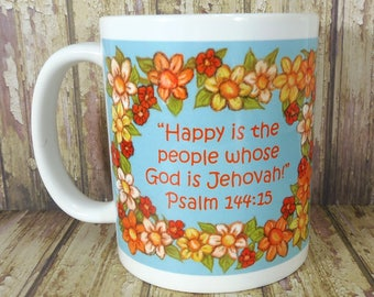 Happy is People Whose God is Jehovah - Psalm 144:15 ~ Mug~Flower Border ~Can be Customized to Scripture of your choice