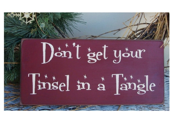 Don't get your tinsel in a tangle primitive wood Christmas sign
