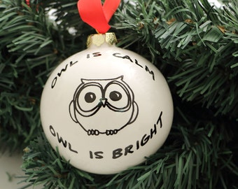 Christmas Ornament Owl is Calm Owl is Bright Ceramic Ball Funny - wordplay - gifts under 10