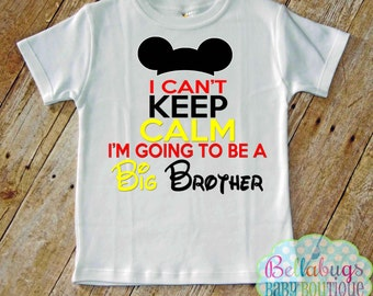I can't keep calm I'm going to be a Big Brother Bodysuit or Tshirt - Mickey Mouse - Disney - Pregnancy Announcement