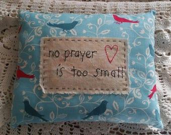 Prim Stitchery No prayer is too small Pillow ~OFG
