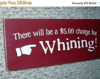 ON SALE TODAY There will be a 5.00 charge for Whining Funny Wood Sign You Pick Color