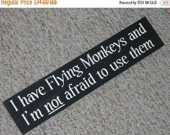 ON SALE TODAY Wizard Of Oz I Have Flying Monkeys And I'm Not Afraid To Use Them  Funny Signs You Pick Colors
