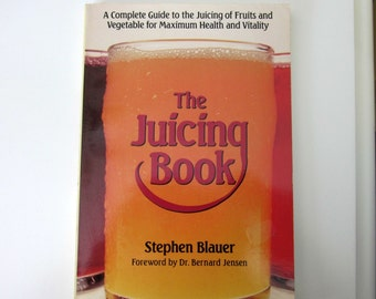 1989 The Juicing Book,  A Complete Guide to the Juicing of Fruits and Vegetable for Maximum Health and Vitality