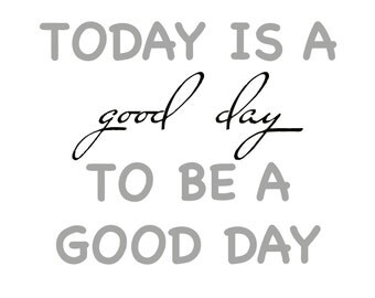 Today is a good day for a good day digital print, digital poster, typography, inspirational art, motivational print, motivational art