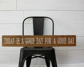 Today is a good day for a good day - Wood Sign - Rustic - Quote