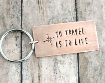 Key Ring Travel Gift - Gift for Men and Women - Stamped Copper Metal - Travel Quote - To Travel is to Live - Keychain - Travel Lovers