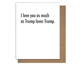 Trump Love Funny Letterpress Greeting Card Anniversary Engagement Valentine's Day