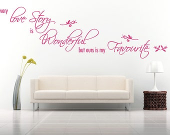 Every Love Story is Wonderful but ours is my Favourite Quote- Matt Vinyl Wall Art Sticker Decal Mural. Home, Wall Decor. Bedroom