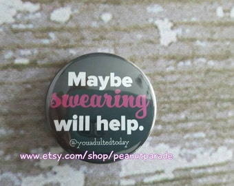 Funny 'Maybe Swearing Will Help' Pinback Button