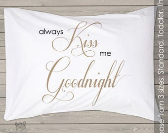 bridal pillow - always kiss me goodnight choose your size pillow case - perfect wedding gift for the newlyweds PIL-082