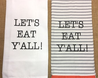 Flour Sack Towel, Let's Eat Y'all Kitchen Towel, Housewarming Gift, Birthday Gift, Wedding Gift, Let's Eat Y'all Tea Towel, Fun Gift
