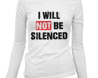 Women's I Will Not Be Silenced Long Sleeve Tee - S M L XL 2x - Ladies' T-shirt, Gift For Her, Girl, I Will Not Be Silenced Shirt, Political