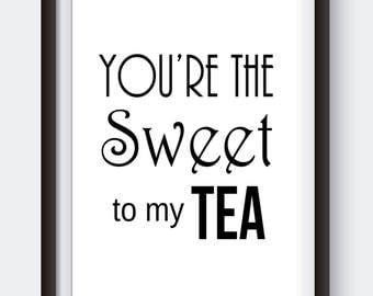 You're the Sweet To My Tea, Digital Print, Kitchen Art, Wedding Sign, Southern Wall Art, Black and White Art, Gallery Wall Decor, Love Sign