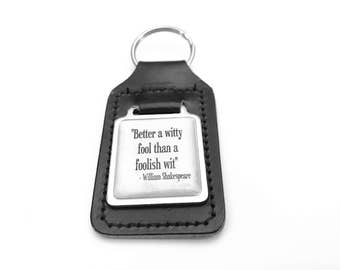 Shakespeare Keychain, Better a Witty Fool Than a Foloish Wit Quote, Shakespeare Keyring, Gifts for Her, Gifts for Him, Leather Keyring