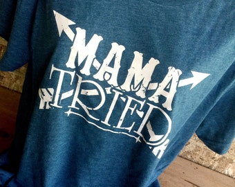 Mama Tried Super Soft Vintage Tee, lots of color options, Mama Tried Shirt