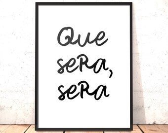 Que Sera Sera Print | A4 or 5x7inch | Motivation Print | Destiny | What Will Be Will Be Gift | Gift for Student | Leaving Present