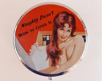 Naughty Doesn't Begin to Cover It Pill Box Case Pillbox Holder Trinket Stash Box Pin Up Retro Funny Humor Pinup Pulp