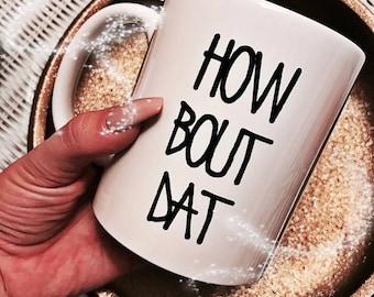 How Bout Dat Coffee Mug
