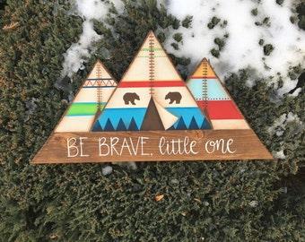Teepee Sign, Tribal Nursery Decor, Teepee Decor, Be Brave Little One, Baby Shower Gift, Nursery Decor, Baby Boy Nursery, Woodland Nursery