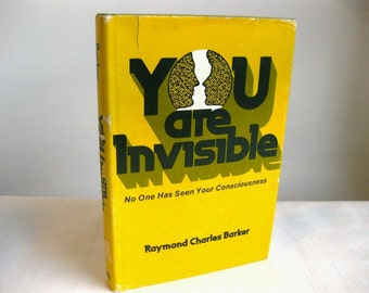 You Are Invisible: No One Has Seen Your Consciousness by Raymond Charles Barker 1973