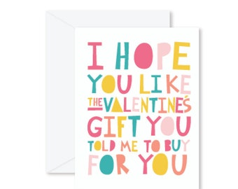 GREETING CARD | I Hope You Like The Valentine's Gift You Told Me To Buy For You
