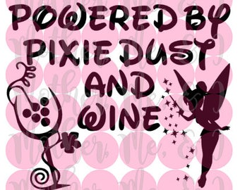 Powered by Pixie Dust and Wine / Disney / Tinkerbelle SVG DXF PNG Cut File Inst Download Cricut and Silhouette Design for Shirts, Scrapbooks