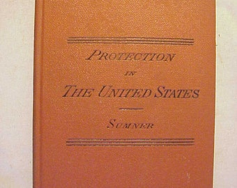 1883 Lectures on the History of Protection in the United States By W. G. Sumner, Antique United States Free Trade Book