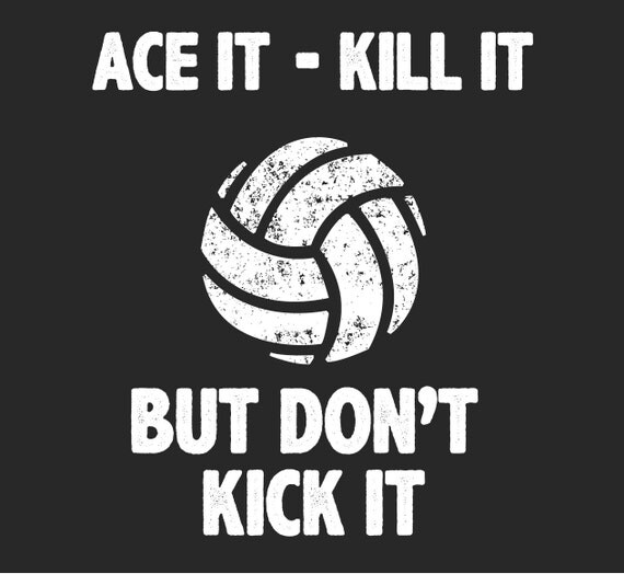 I Love VOLLEYBALL Ace it, Kill it, But Don't Kick the Volleyball Funny Sayings T-Shirts (Fine Jersey)