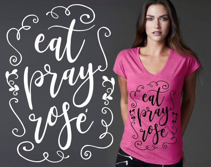 Eat Pray Rosé | Wine Shirts | Wine Gifts | Wine Tshirt | Friend Gift | Quotes | Quote Shirt | Korena Loves