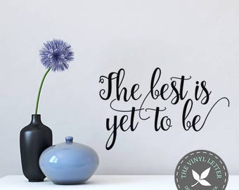 The Best is Yet to Be Vinyl Wall Decor Decal Sticker